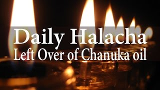 Chanukah - Left Over of Chanuka oil