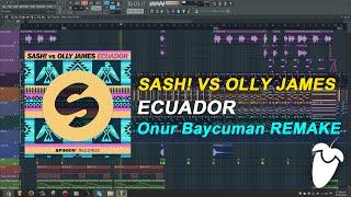 SASH! vs Olly James - Ecuador (Original Mix) (FL Studio Remake + FLP)