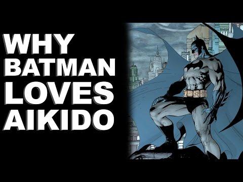 Why Batman Loves Aikido / Feat. AikidoFlow