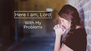 Here I Am, Lord: With My Problems