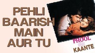 Pehli Baarish Main Aur Tu - Phool Aur Kaante | Ajay Devgn & Madhoo | Kumar Sanu & Anuradha Paudwal
