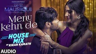 getlinkyoutube.com-Menu Kehn De (House Mix) Full Audio Song | AAP SE MAUSIIQUII | Himesh Reshammiya | Kiran Kamath