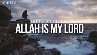 Allah is My Lord - Beautiful Vocal Nasheed