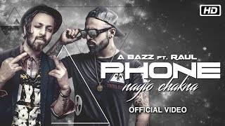 Phone Nayio Chakna | Official Video | A Bazz feat Raul | New Punjabi Video Song