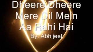 Dheere Dheere Mere Dil Meina Aa Rehi Hai - Abhijeet