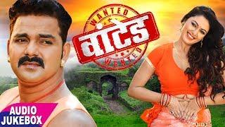 Pawan Singh (2018) का सुपरहिट MOVIE SONG   Wanted   Audio JukeboX   Bhojpuri Movie Songs