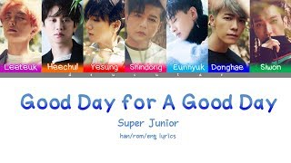 SUPER JUNIOR (슈퍼주니어) - GOOD DAY FOR A GOOD DAY Lyrics (Color Coded Han/Rom/Eng)