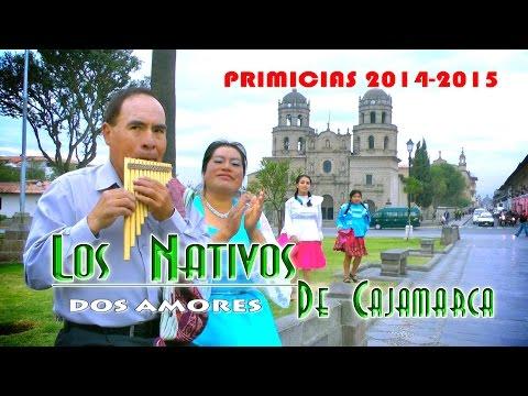 NATIVOS DE CAJAMARCA-PRIMICIAS 2014-2015-DOS AMORES