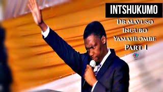 INTSHUKUMO (Dr Mavuso) Ingubo Yamahlombe Part 1