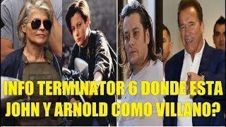 Terminator 6 2019 Nueva Info de las Filmaciones, Que Paso con Johnn Connor y Arnold Como Villano?