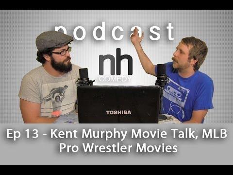nickhallcomedy Podcast Ep 13 - Kent Murphy Movie Talk, MLB, Pro Wrestler Movies