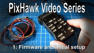 (1/1) PixHawk Video Series - Simple initial setup, config and calibration