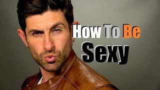 getlinkyoutube.com-How To Be Sexy |  6 Ways To Improve Your Sexiness