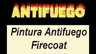 Pintura Resistente al Fuego - Firecoat