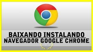 getlinkyoutube.com-Tutorial - Como baixar instalar Navegador de internet Google Chrome 2015