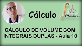 Grings - Cálculo de volume com integrais duplas aula 10