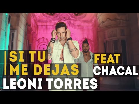 Si Tu Me Dejas Ft El Chacal de Leoni Torres Letra y Video