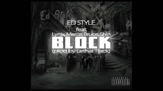getlinkyoutube.com-Ed Style - Block (feat Lyrrix , Merce , Bruce , & Shin) (prod by Lethal Track)