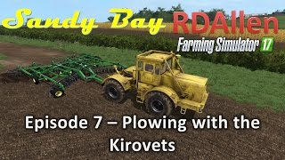 Farming Simulator 17 MP Sandy Bay E7 - Plowing with the Kirovets