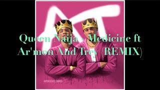 Queen Naija - Medicine ft Ar'mon And Trey (REMIX)
