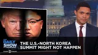 The U.S.-North Korea Summit Might Not Happen | The Daily Show