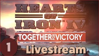 getlinkyoutube.com-Hearts of Iron 4 - Together For Victory - Part 1 of 6 (Livestream Gameplay)