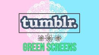 getlinkyoutube.com-✖️TUMBLR GREEN SCREENS✖️