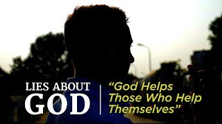 """Lies About God: """"God Helps Those Who Help Themselves"""""""