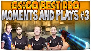 getlinkyoutube.com-CS:GO - Best Moments/Plays in PRO MATCHES EVER! #3 (Amazing/Insane Plays)