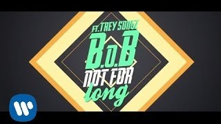 B.o.B - Not For Long (ft. Trey Songz)
