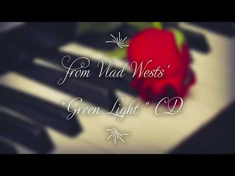 """""""Never Too Late For Roses"""" is a Vlad West original composition recorded on his CD """"Green Light""""."""