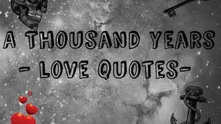 getlinkyoutube.com-A Thousand Years ~ Love Quotes ~ Beautiful ~ ♥