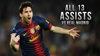 Lionel Messi ● All 13 Assists vs Real Madrid  | HD