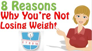 Why Am I Not Losing Weight ? 8 Reasons Why, Losing Weight Ttips