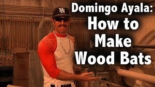 How to Make Wood Bats with Domingo Ayala