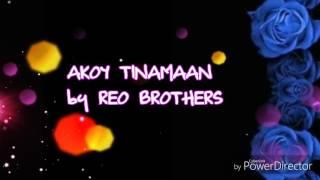 AKOY TINAMAAN by REO BROTHERS