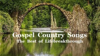 Gospel Country Songs - The Best of Lifebreakthrough
