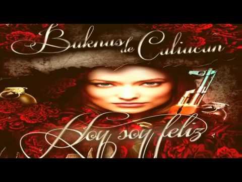 BUKANAS DE CULIACAN -HOY SOY FELIZ- LOS MAS NUEVO DEL MOVIMIENTO ALTERADO 2012