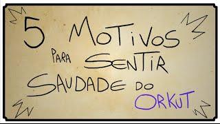 getlinkyoutube.com-5 MOTIVOS PARA SENTIR SAUDADE DO ORKUT