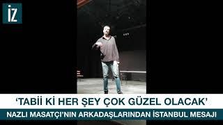 Tutuklu oyuncu Nazlı Masatçı'nın arkadaşlarından İstanbul mesajı