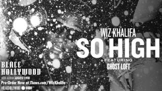 Wiz Khalifa - So High ft. Ghost Loft [Official Audio]