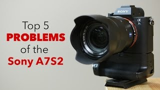 getlinkyoutube.com-Top 5 Problems / Downsides of the Sony A7s2 - A7sii