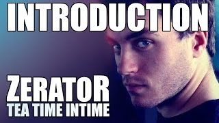 Intro : Interview ZeratoR #1 (tea time intime)