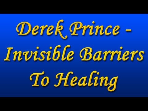 Derek Prince - Invisible Barriers To Healing