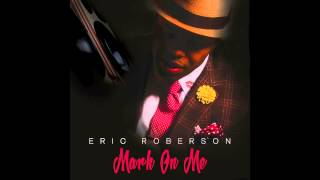 getlinkyoutube.com-Eric Roberson - Mark On Me