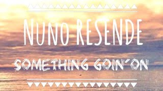 NUNO RESENDE - SOMETHING GOIN'ON