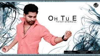 Oh Tu Ae | Fateh Shergill | Full Song | Japas Music