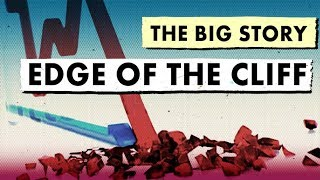 The Big Story: Edge Of The Cliff | The Big Story | Real Vision™