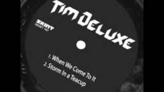 Tim Deluxe - When We Come To It view on youtube.com tube online.
