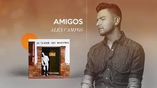 Amigos - Alex Campos  - Al Taller Del Maestro   Audio Oficial